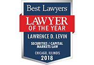 Best Lawyers Lawyer of the Year 2018 – Lawrence D. Levin – Securities / Capital Markets Law – Chicago