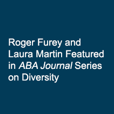 Roger Furey and Laura Martin Featured in ABA Journal Series on Diversity